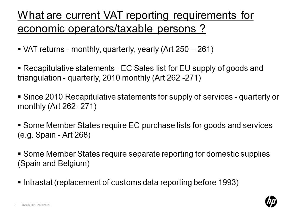 ©2009 HP Confidential7 What are current VAT reporting requirements for economic operators/taxable persons .