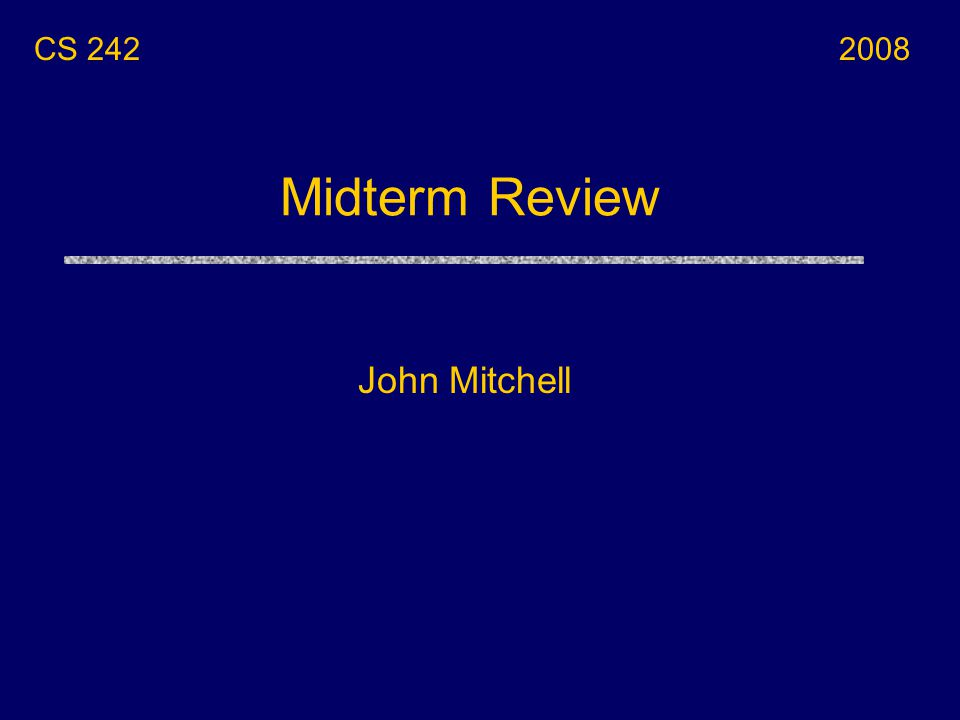 Midterm Review John Mitchell CS 2422008