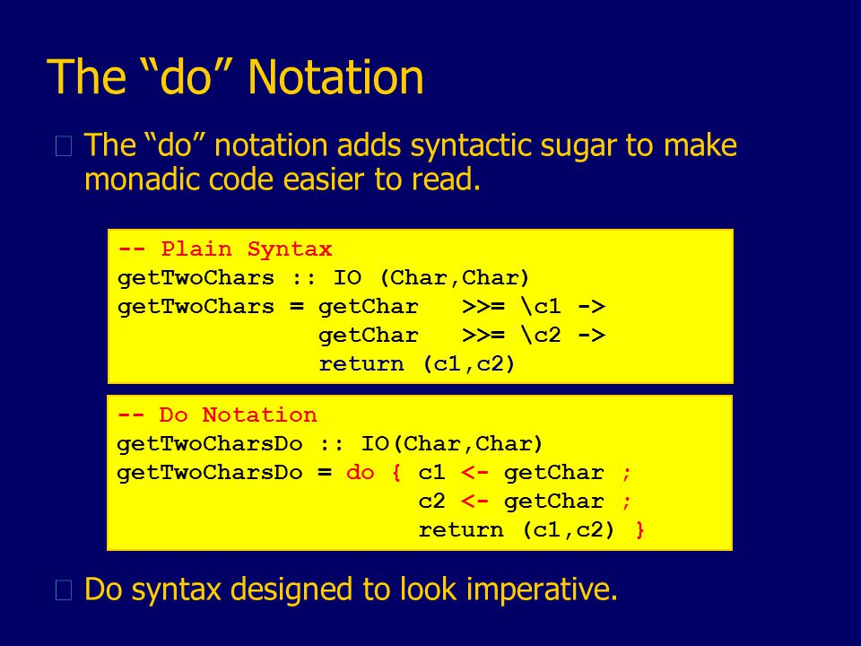 The do Notation uThe do notation adds syntactic sugar to make monadic code easier to read.