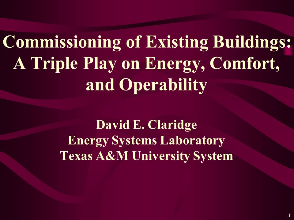 1 Commissioning of Existing Buildings: A Triple Play on Energy, Comfort, and Operability David E.