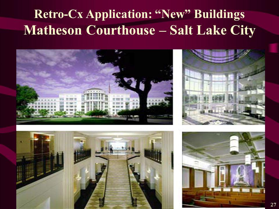27 Retro-Cx Application: New Buildings Matheson Courthouse – Salt Lake City