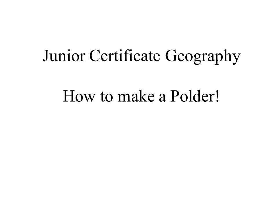 Junior Certificate Geography How to make a Polder!