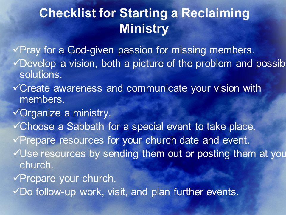 Checklist for Starting a Reclaiming Ministry Pray for a God-given passion for missing members.