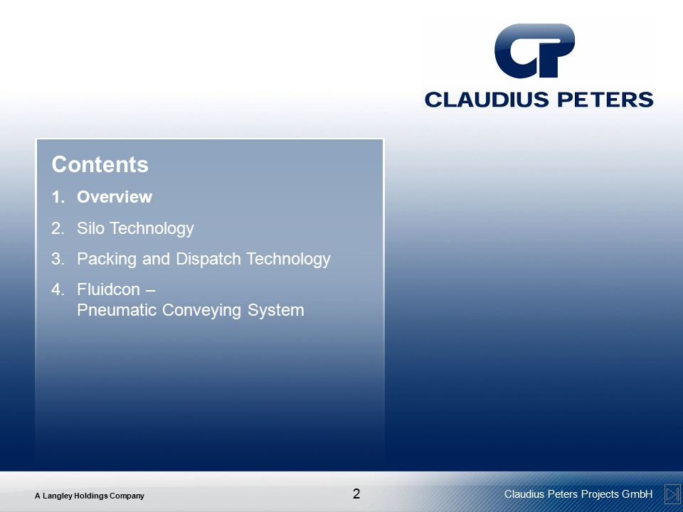 A Langley Holdings Company Claudius Peters Projects GmbH 2 Contents 1.Overview 2.Silo Technology 3.Packing and Dispatch Technology 4.Fluidcon – Pneumatic Conveying System