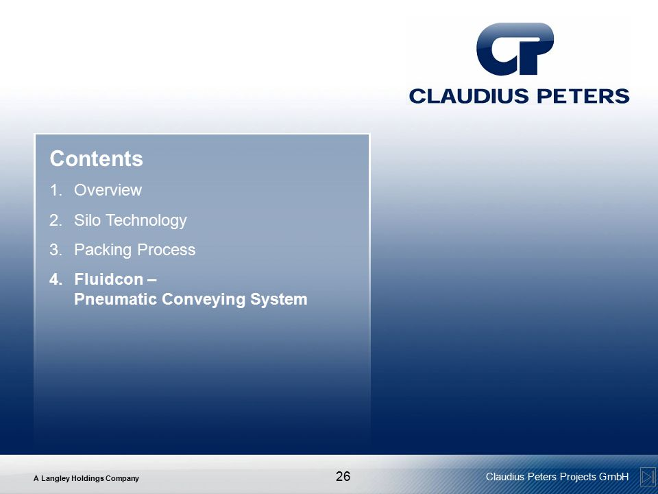 A Langley Holdings Company Claudius Peters Projects GmbH 26 Contents 1.Overview 2.Silo Technology 3.Packing Process 4.Fluidcon – Pneumatic Conveying System
