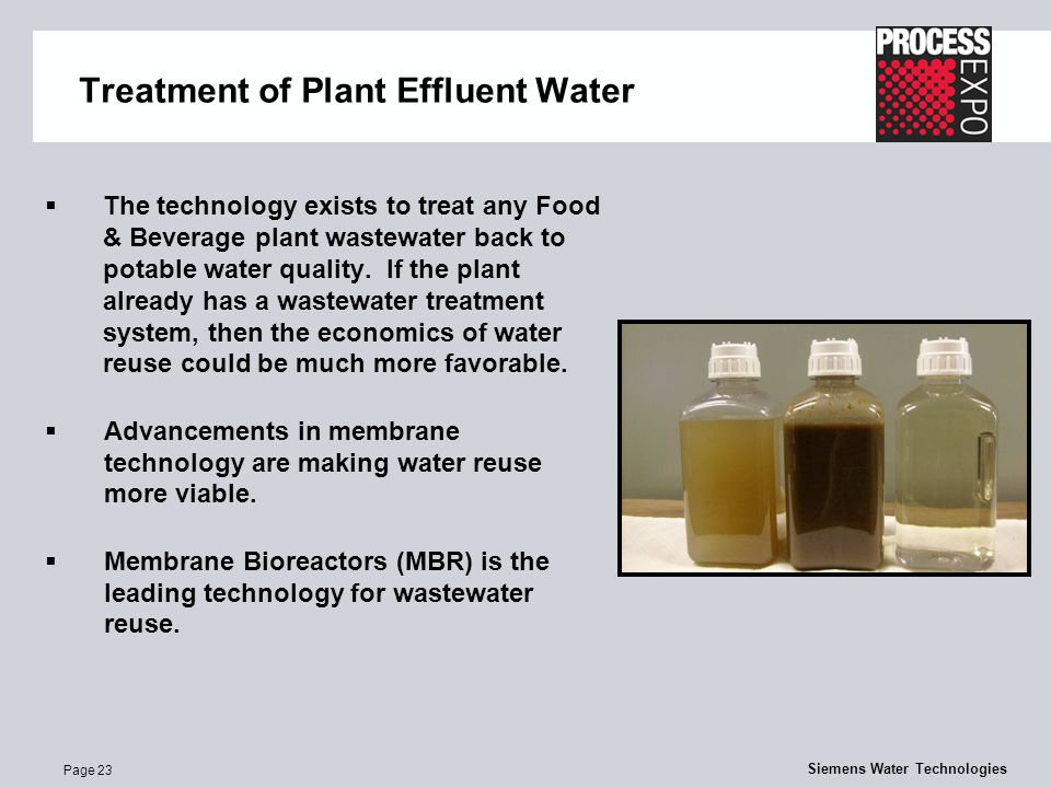 Page 23 Siemens Water Technologies Treatment of Plant Effluent Water  The technology exists to treat any Food & Beverage plant wastewater back to potable water quality.