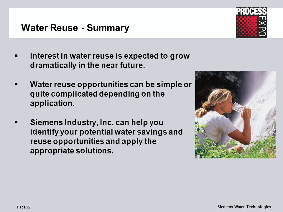 Page 32 Siemens Water Technologies Water Reuse - Summary  Interest in water reuse is expected to grow dramatically in the near future.
