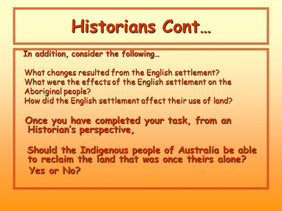 Historians Cont… In addition, consider the following… In addition, consider the following… What changes resulted from the English settlement.