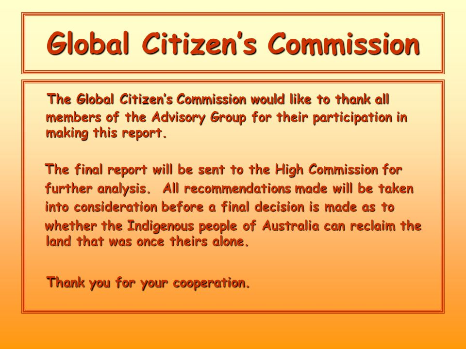 Global Citizen's Commission The Global Citizen's Commission would like to thank all members of the Advisory Group for their participation in making this report.
