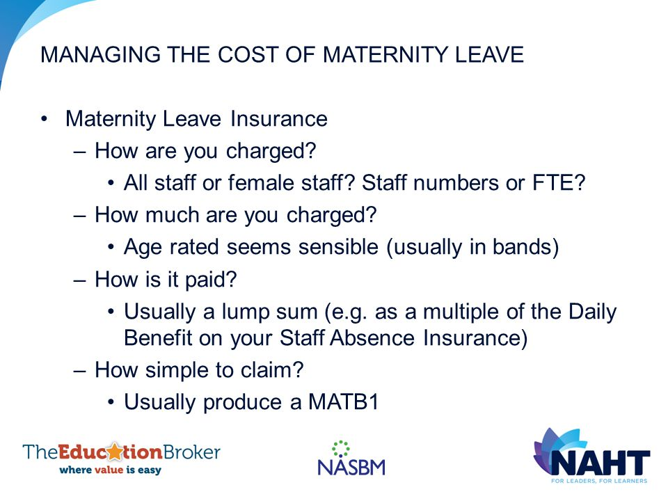 MANAGING THE COST OF MATERNITY LEAVE Maternity Leave Insurance –How are you charged.