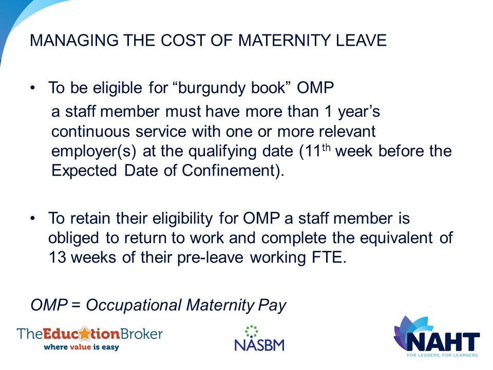 To be eligible for burgundy book OMP a staff member must have more than 1 year's continuous service with one or more relevant employer(s) at the qualifying date (11 th week before the Expected Date of Confinement).