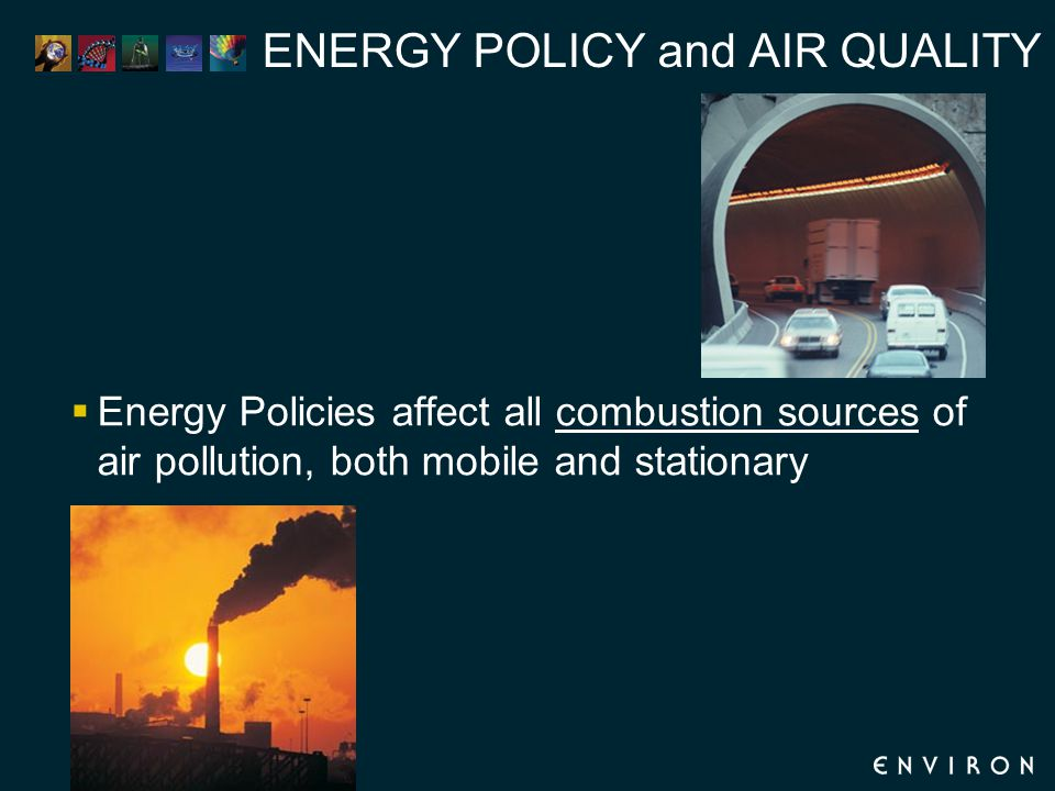 ENERGY POLICY and AIR QUALITY  Energy Policies affect all combustion sources of air pollution, both mobile and stationary
