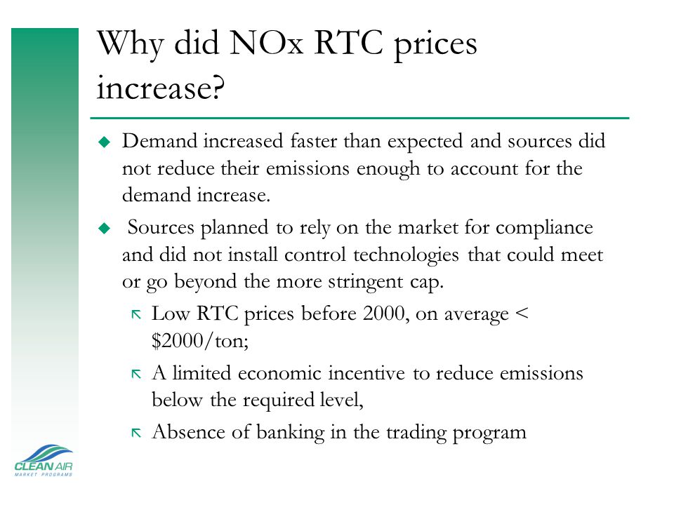 Why did NOx RTC prices increase? u Demand increased faster than expected and sources did not reduce their emissions enough to account for the demand i