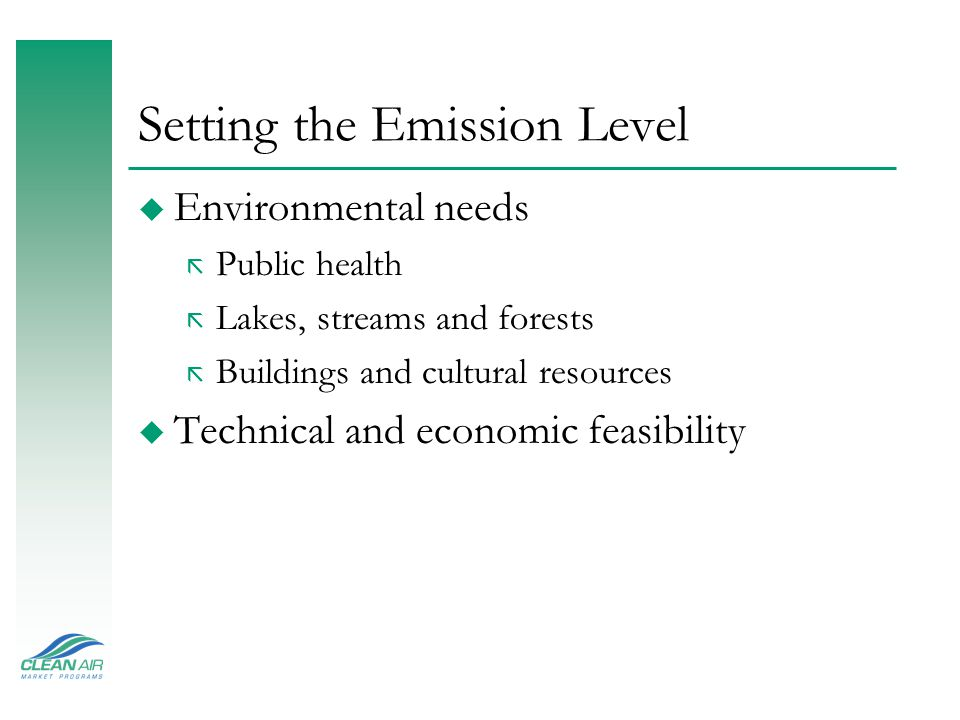 Setting the Emission Level u Environmental needs ã Public health ã Lakes, streams and forests ã Buildings and cultural resources u Technical and economic feasibility