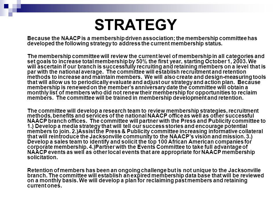 STRATEGY Because the NAACP is a membership driven association; the membership committee has developed the following strategy to address the current membership status.
