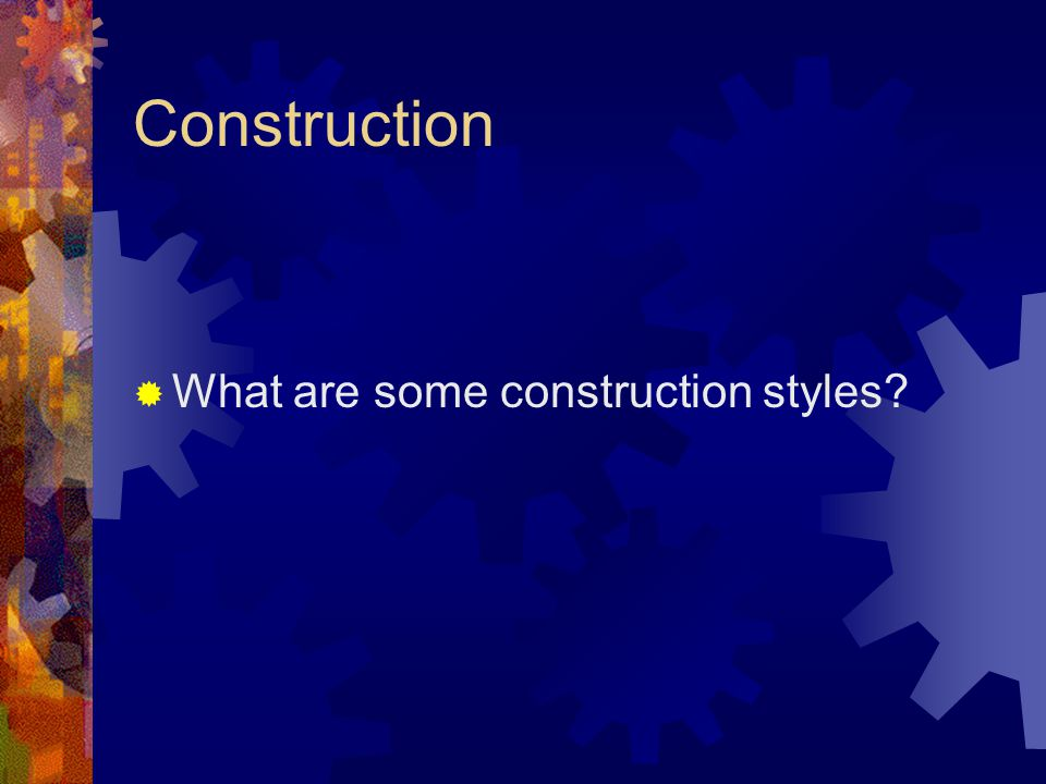 Construction  What are some construction styles