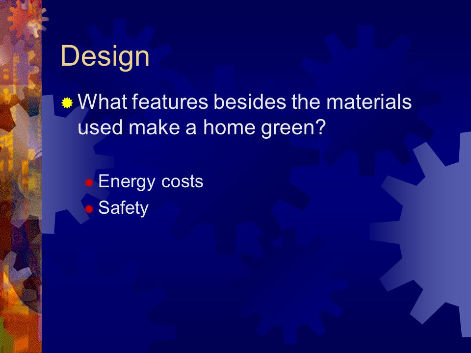 Design  What features besides the materials used make a home green  Energy costs  Safety