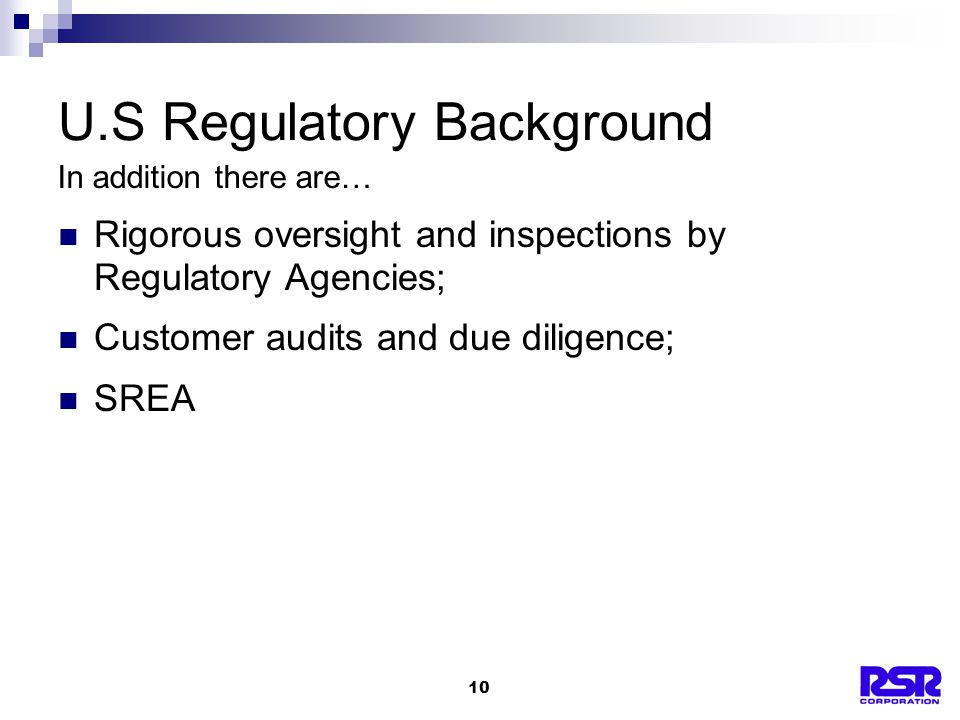 10 Rigorous oversight and inspections by Regulatory Agencies; Customer audits and due diligence; SREA U.S Regulatory Background In addition there are…