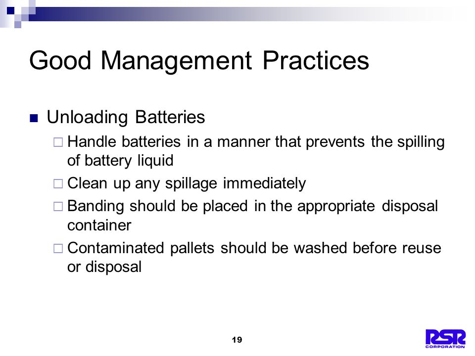 19 Good Management Practices Unloading Batteries  Handle batteries in a manner that prevents the spilling of battery liquid  Clean up any spillage i