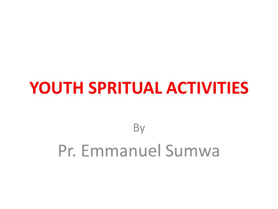 YOUTH SPRITUAL ACTIVITIES By Pr. Emmanuel Sumwa