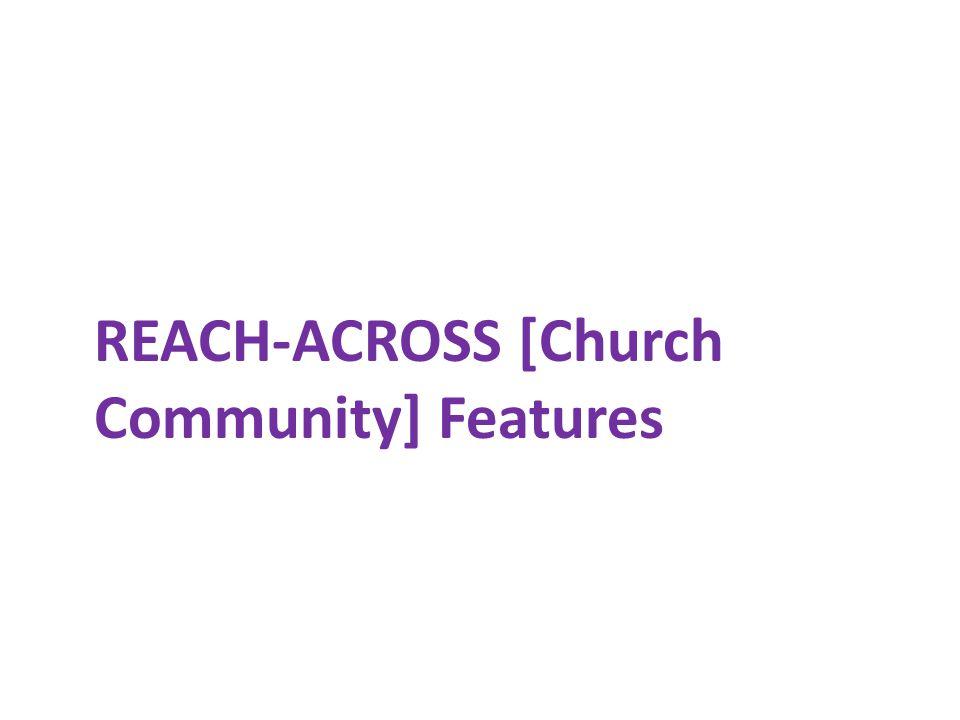 REACH-ACROSS [Church Community] Features
