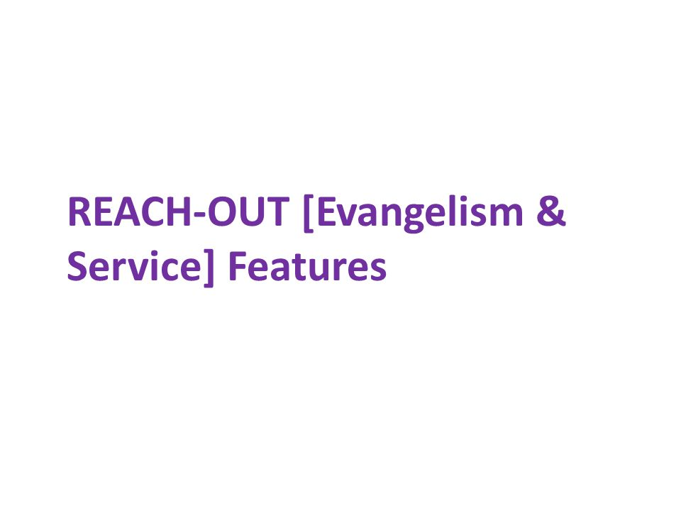 REACH-OUT [Evangelism & Service] Features