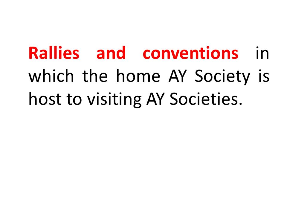 Rallies and conventions in which the home AY Society is host to visiting AY Societies.