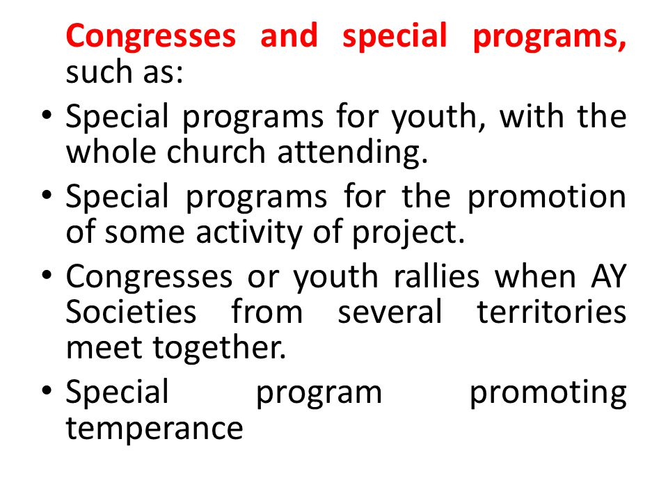 Congresses and special programs, such as: Special programs for youth, with the whole church attending.