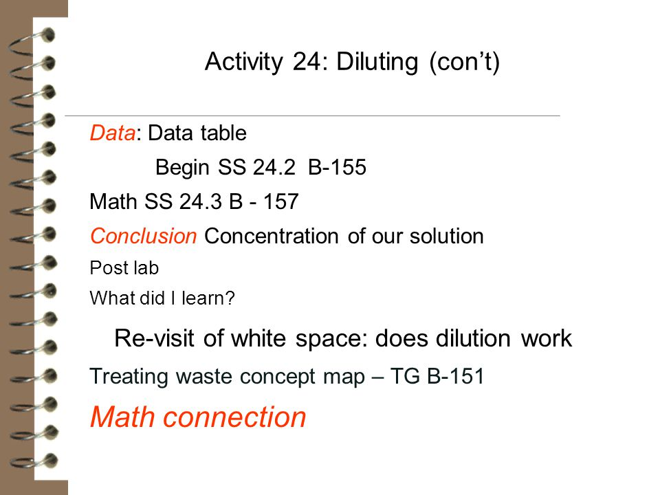 Activity 24: Diluting (con't) Data: Data table Begin SS 24.2 B-155 Math SS 24.3 B - 157 Conclusion Concentration of our solution Post lab What did I l