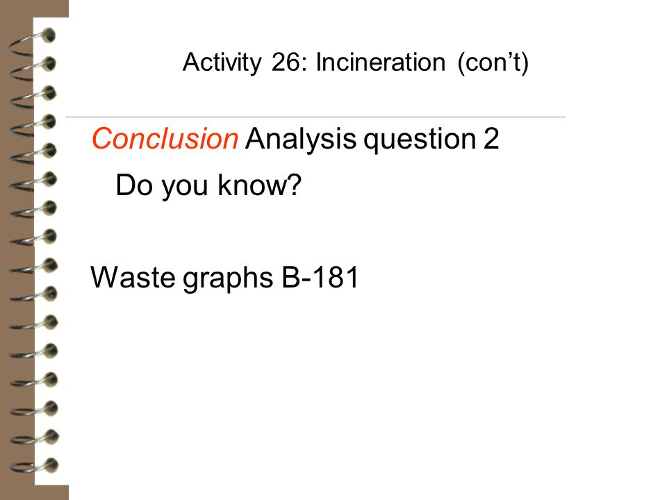 Activity 26: Incineration (con't) Conclusion Analysis question 2 Do you know? Waste graphs B-181