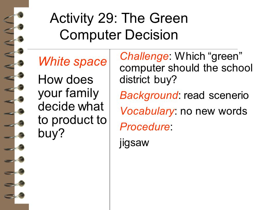 "Activity 29: The Green Computer Decision White space How does your family decide what to product to buy? Challenge: Which ""green"" computer should the"