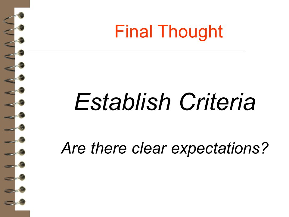 Final Thought Establish Criteria Are there clear expectations?