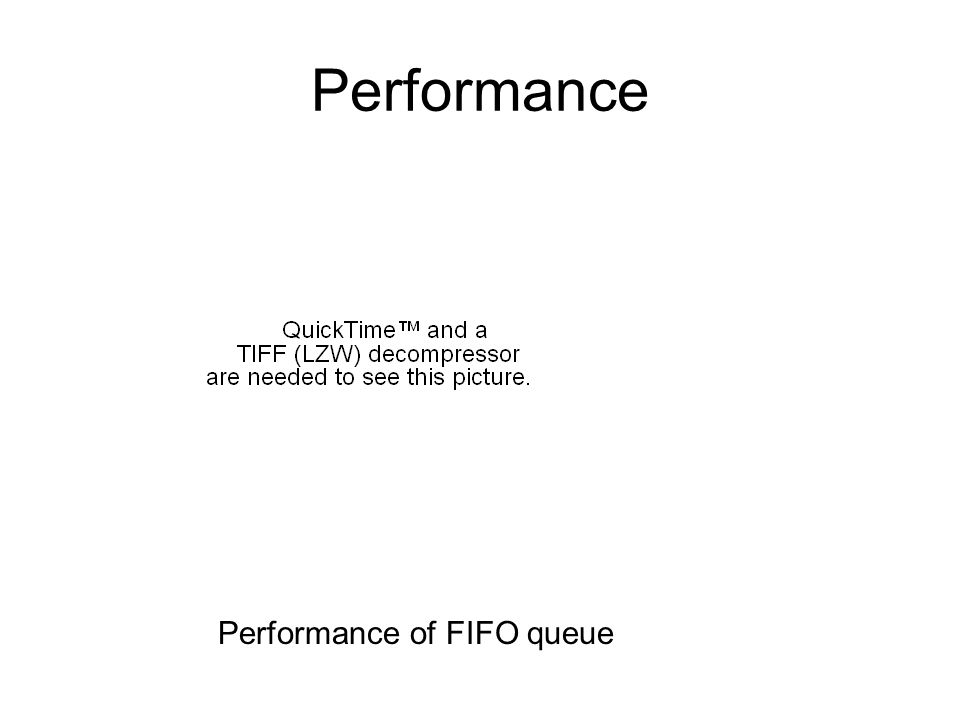 Performance Performance of FIFO queue