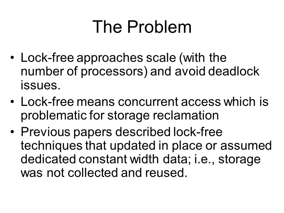 The Problem Lock-free approaches scale (with the number of processors) and avoid deadlock issues.
