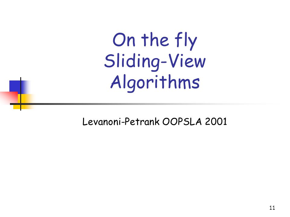 11 On the fly Sliding-View Algorithms Levanoni-Petrank OOPSLA 2001