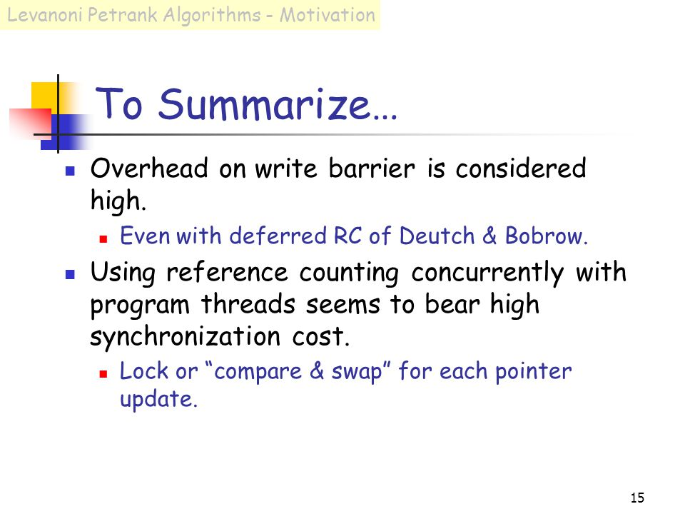 15 To Summarize… Overhead on write barrier is considered high.