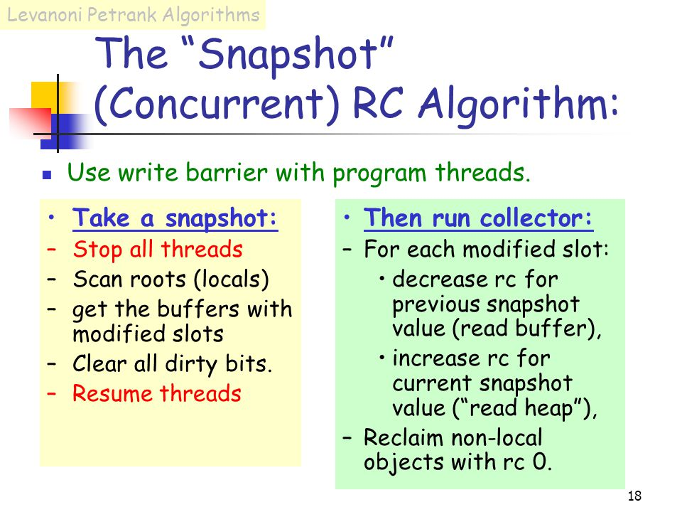 18 The Snapshot (Concurrent) RC Algorithm: Use write barrier with program threads.