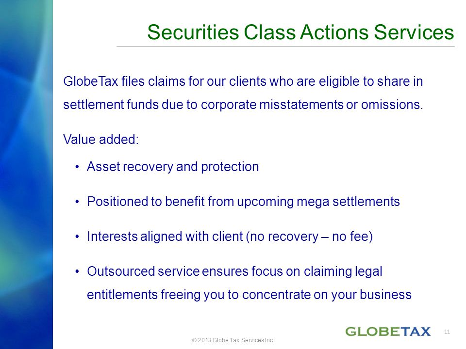 GlobeTax files claims for our clients who are eligible to share in settlement funds due to corporate misstatements or omissions. Value added: Asset re
