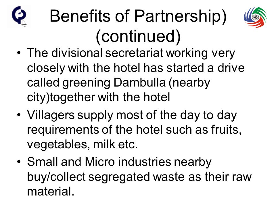 Benefits of Partnership) (continued) The divisional secretariat working very closely with the hotel has started a drive called greening Dambulla (nearby city)together with the hotel Villagers supply most of the day to day requirements of the hotel such as fruits, vegetables, milk etc.
