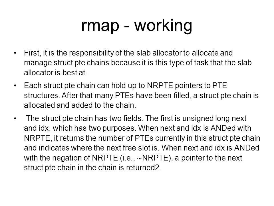 rmap - working First, it is the responsibility of the slab allocator to allocate and manage struct pte chains because it is this type of task that the