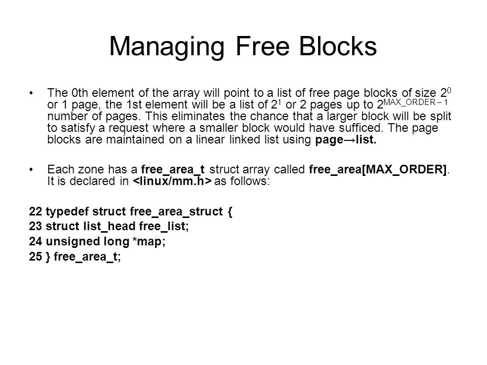 Managing Free Blocks The 0th element of the array will point to a list of free page blocks of size 2 0 or 1 page, the 1st element will be a list of 2