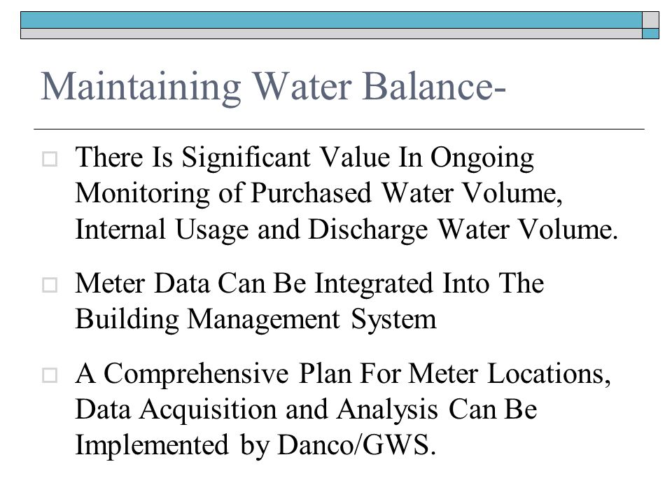 Maintaining Water Balance-  There Is Significant Value In Ongoing Monitoring of Purchased Water Volume, Internal Usage and Discharge Water Volume.