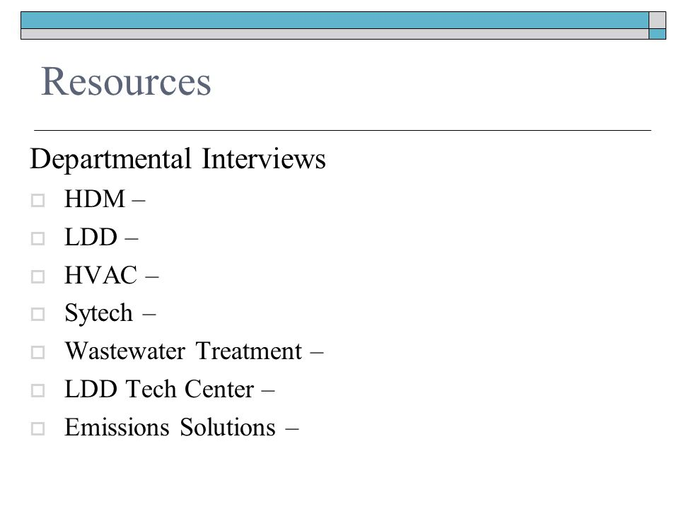 Resources Departmental Interviews  HDM –  LDD –  HVAC –  Sytech –  Wastewater Treatment –  LDD Tech Center –  Emissions Solutions –