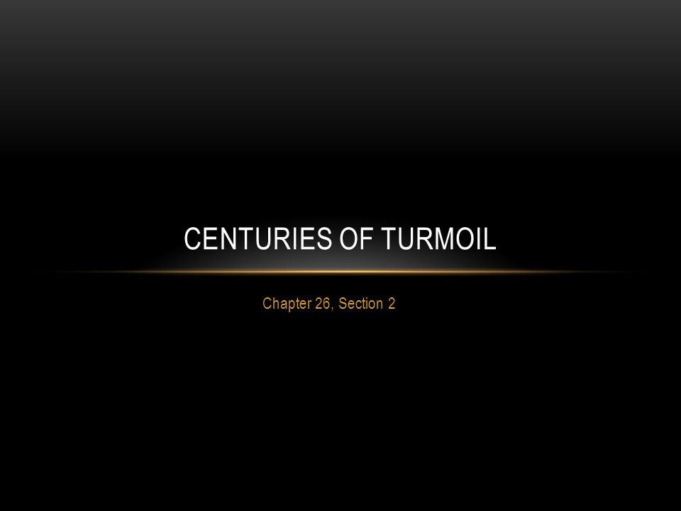 Chapter 26, Section 2 CENTURIES OF TURMOIL