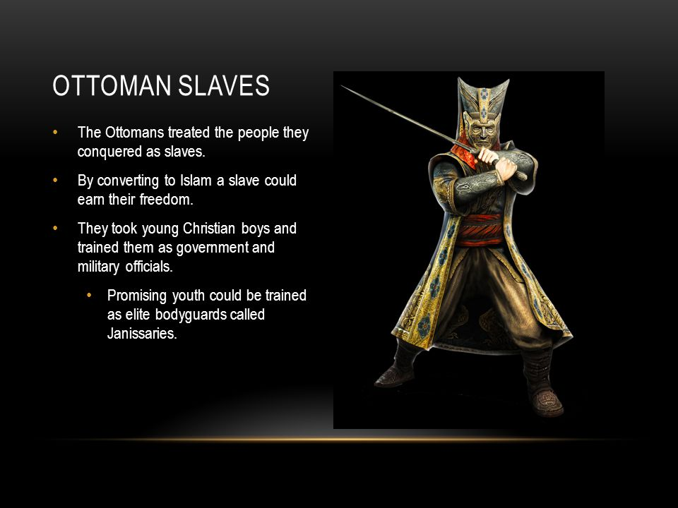 The Ottomans treated the people they conquered as slaves. By converting to Islam a slave could earn their freedom. They took young Christian boys and