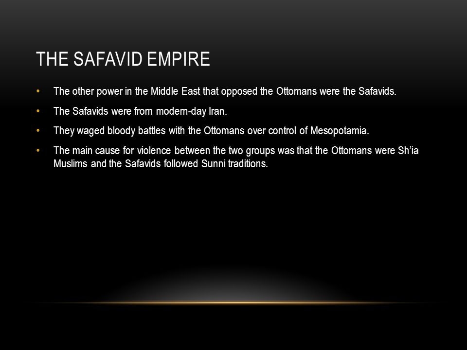 THE SAFAVID EMPIRE The other power in the Middle East that opposed the Ottomans were the Safavids.
