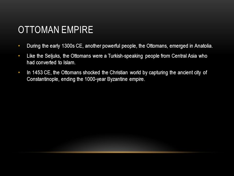 OTTOMAN EMPIRE During the early 1300s CE, another powerful people, the Ottomans, emerged in Anatolia.
