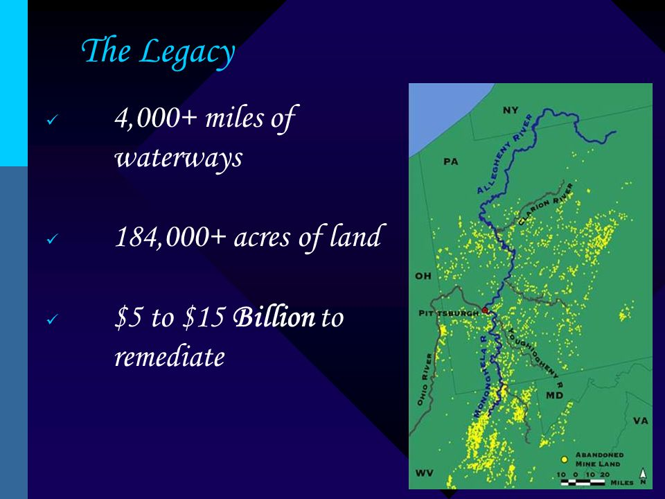 The Legacy 4,000+ miles of waterways 184,000+ acres of land $5 to $15 Billion to remediate