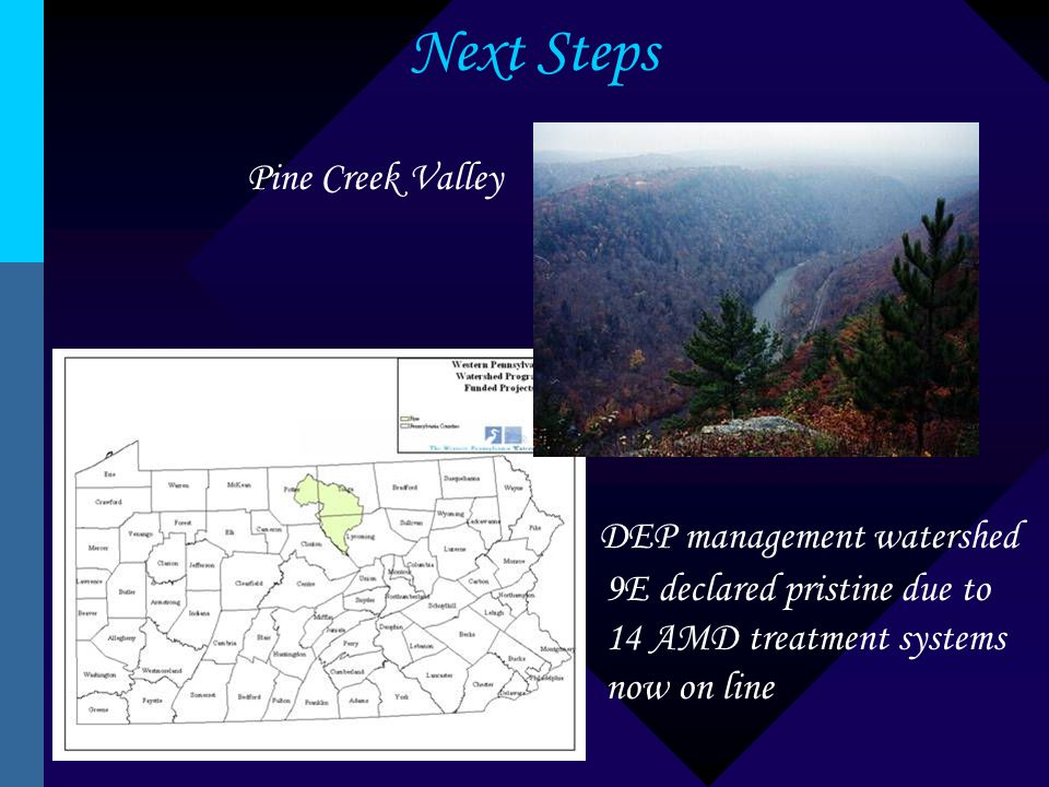Next Steps DEP management watershed 9E declared pristine due to 14 AMD treatment systems now on line Pine Creek Valley