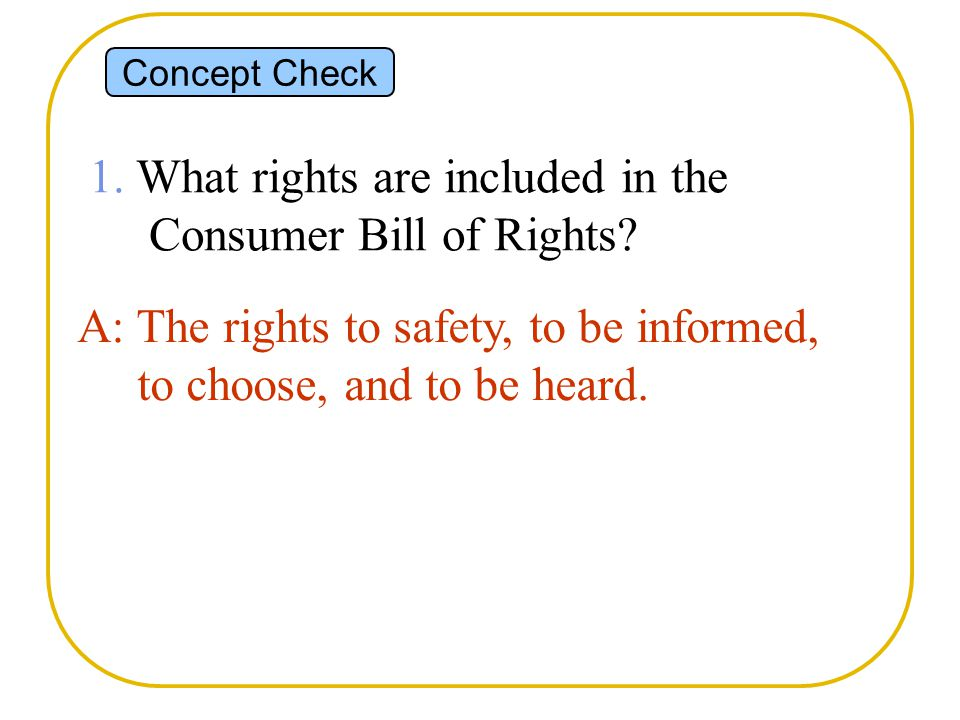 Concept Check 1. What rights are included in the Consumer Bill of Rights.